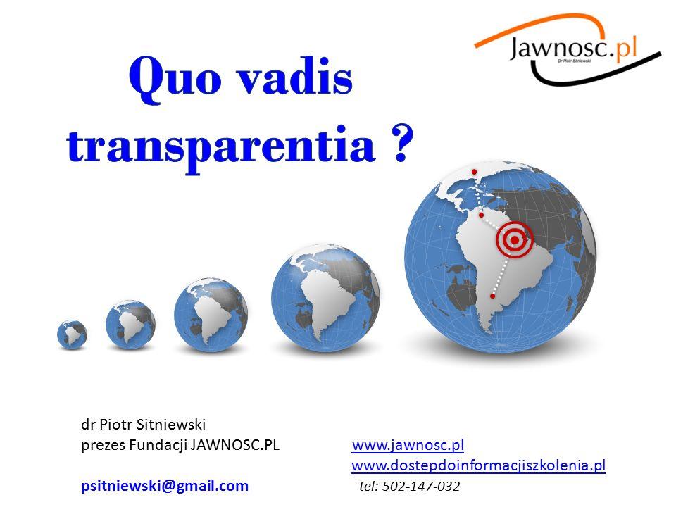 dr Piotr Sitniewski prezes Fundacji JAWNOSC.PL www.jawnosc.pl www.dostepdoinformacjiszkolenia.plwww.jawnosc.pl www.dostepdoinformacjiszkolenia.pl psitniewski@gmail.com tel: 502-147-032