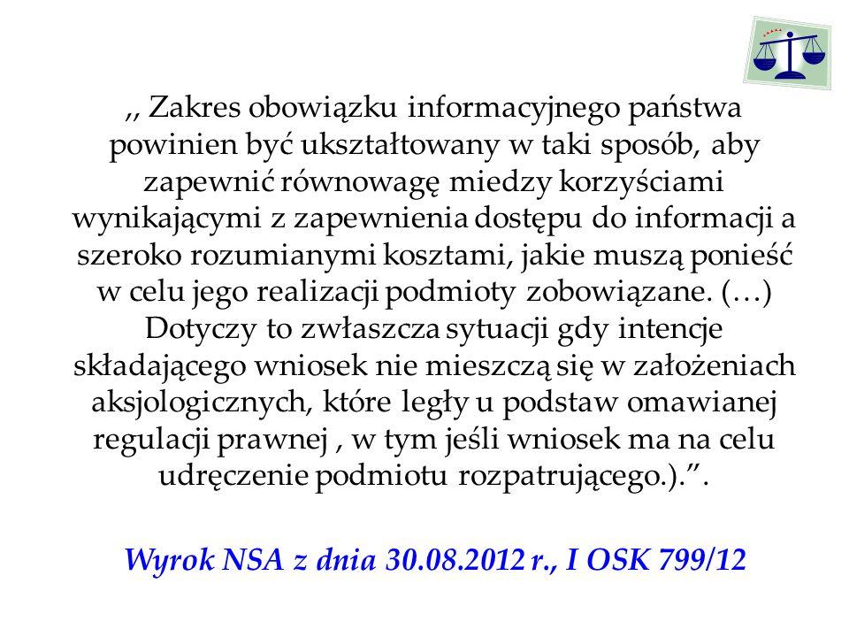 ,, Zakres obowiązku informacyjnego państwa powinien być ukształtowany w taki sposób, aby zapewnić równowagę miedzy korzyściami wynikającymi z zapewnienia dostępu do informacji a szeroko rozumianymi kosztami, jakie muszą ponieść w celu jego realizacji podmioty zobowiązane.