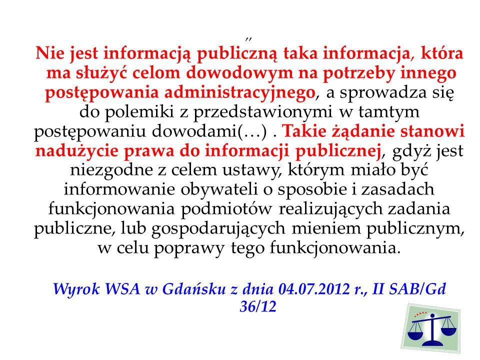 ,, Nie jest informacją publiczną taka informacja, która ma służyć celom dowodowym na potrzeby innego postępowania administracyjnego, a sprowadza się do polemiki z przedstawionymi w tamtym postępowaniu dowodami(…).