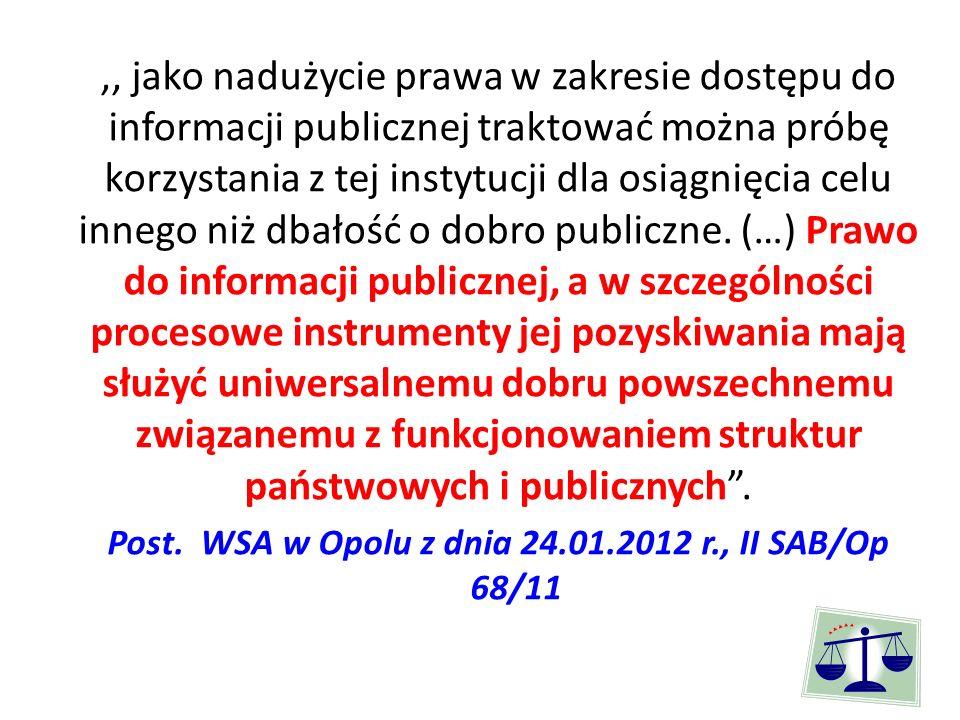 ,, jako nadużycie prawa w zakresie dostępu do informacji publicznej traktować można próbę korzystania z tej instytucji dla osiągnięcia celu innego niż dbałość o dobro publiczne.