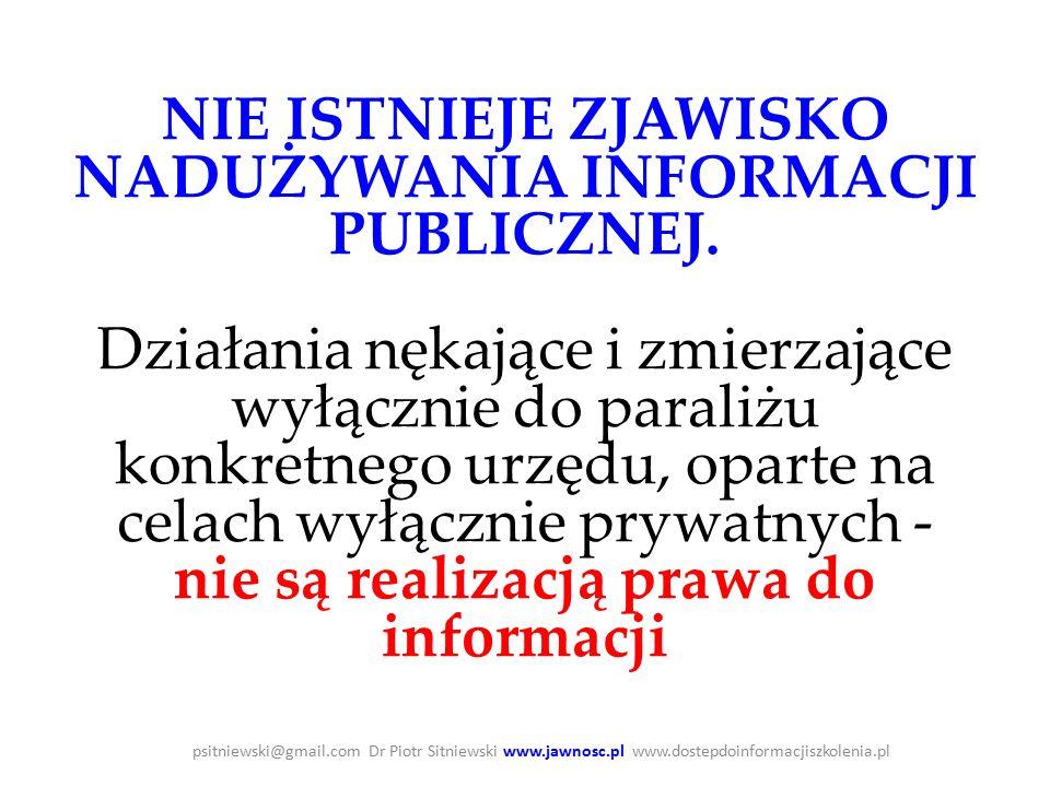 psitniewski@gmail.com Dr Piotr Sitniewski www.jawnosc.pl www.dostepdoinformacjiszkolenia.pl NIE ISTNIEJE ZJAWISKO NADUŻYWANIA INFORMACJI PUBLICZNEJ.