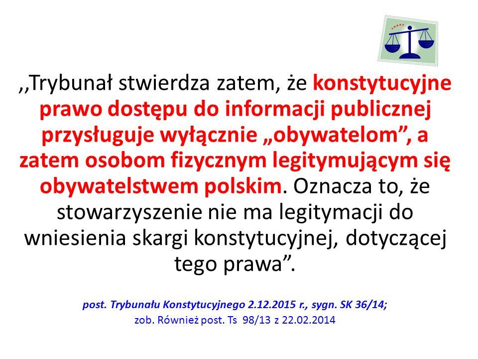 """,,Trybunał stwierdza zatem, że konstytucyjne prawo dostępu do informacji publicznej przysługuje wyłącznie """"obywatelom , a zatem osobom fizycznym legitymującym się obywatelstwem polskim."""
