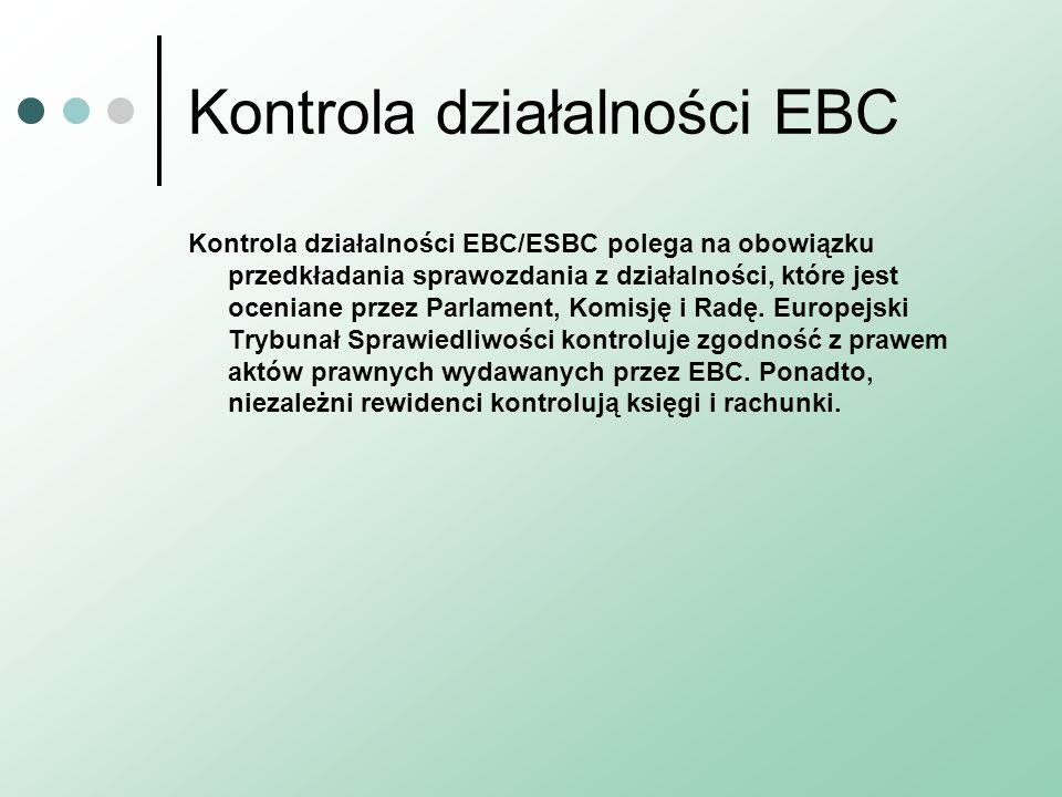 Kontrola działalności EBC Kontrola działalności EBC/ESBC polega na obowiązku przedkładania sprawozdania z działalności, które jest oceniane przez Parl