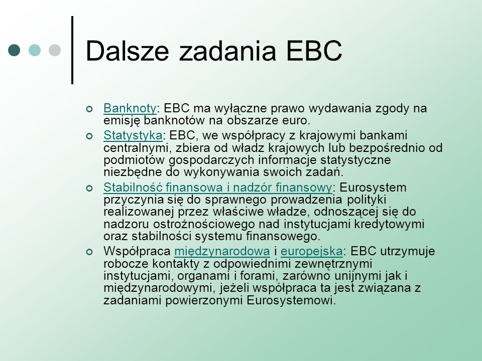 Dalsze zadania EBC BanknotyBanknoty: EBC ma wyłączne prawo wydawania zgody na emisję banknotów na obszarze euro. StatystykaStatystyka: EBC, we współpr