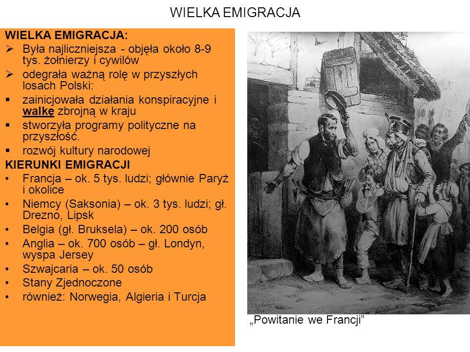 WIELKA EMIGRACJA WIELKA EMIGRACJA:  Była najliczniejsza - objęła około 8-9 tys. żołnierzy i cywilów  odegrała ważną rolę w przyszłych losach Polski: