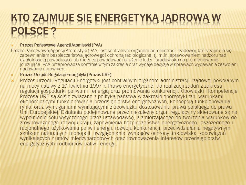  Prezes Państwowej Agencji Atomistyki (PAA) Prezes Państwowej Agencji Atomistyki (PAA) jest centralnym organem administracji rządowej, który zajmuje się zapewnianiem bezpieczeństwa jądrowego i ochroną radiologiczną, tj.