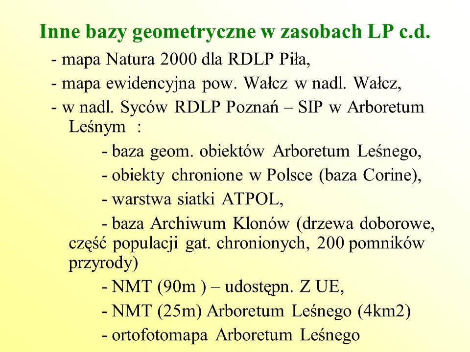 Inne bazy geometryczne w zasobach LP c.d. - mapa Natura 2000 dla RDLP Piła, - mapa ewidencyjna pow. Wałcz w nadl. Wałcz, - w nadl. Syców RDLP Poznań –