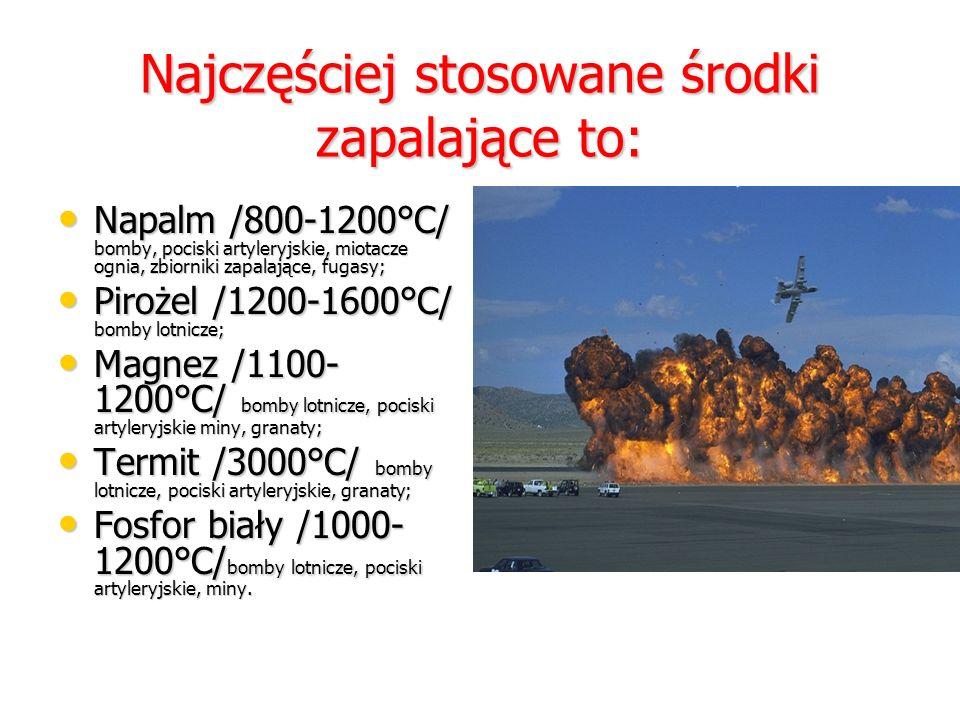 Do przenoszenia środków zapalających mogą służyć: Bomby lotnicze; Bomby lotnicze; Pociski artyleryjskie; Pociski artyleryjskie; Fugasy; Fugasy; Granat