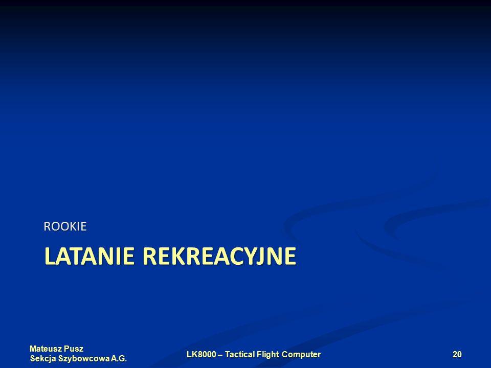 Mateusz Pusz Sekcja Szybowcowa A.G. LATANIE REKREACYJNE ROOKIE LK8000 – Tactical Flight Computer20