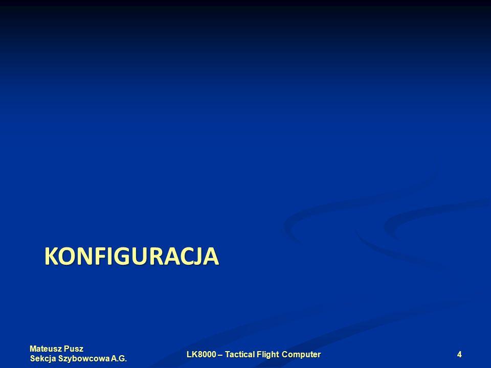 Mateusz Pusz Sekcja Szybowcowa A.G. KONFIGURACJA LK8000 – Tactical Flight Computer4