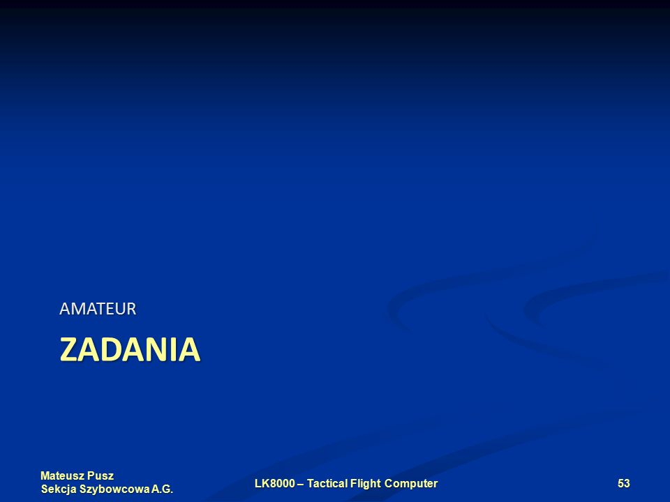 Mateusz Pusz Sekcja Szybowcowa A.G. ZADANIA AMATEUR LK8000 – Tactical Flight Computer53