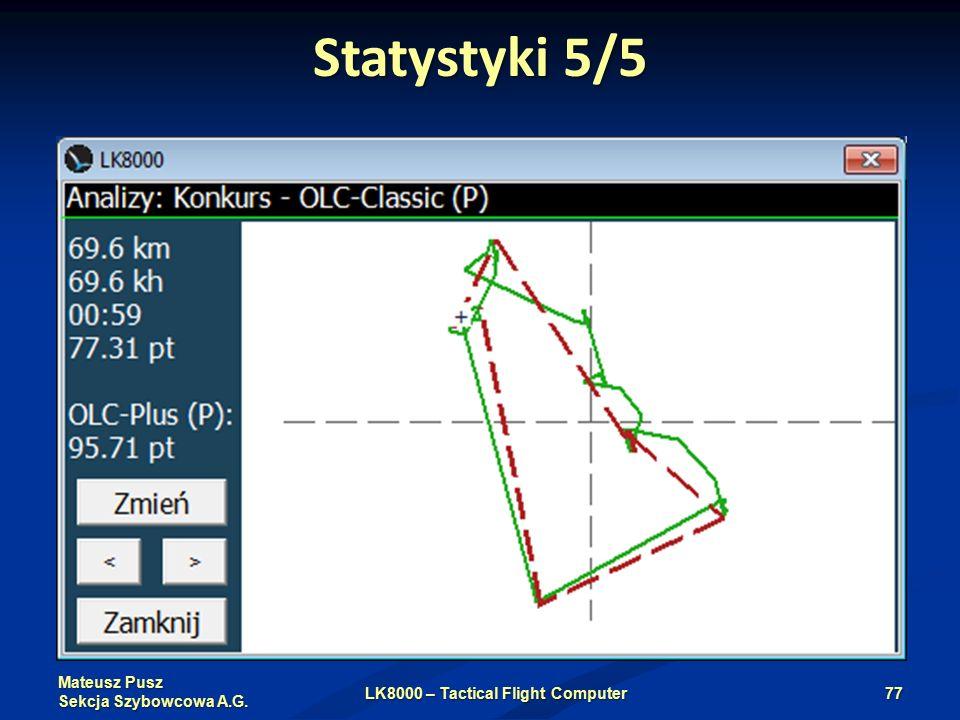 Mateusz Pusz Sekcja Szybowcowa A.G. Statystyki 5/5 LK8000 – Tactical Flight Computer77