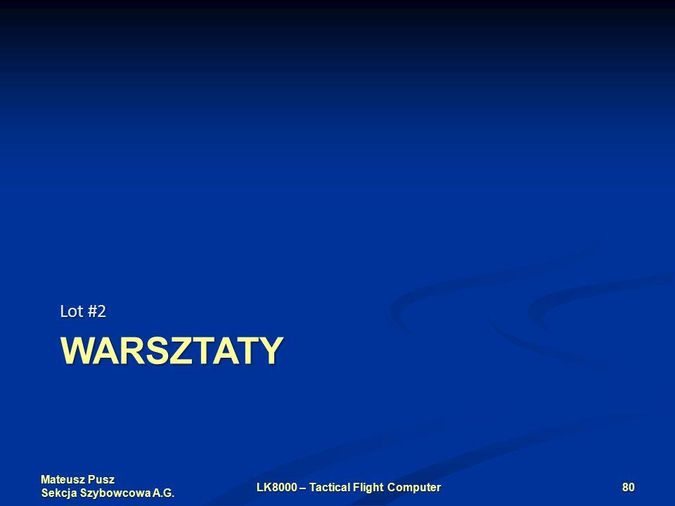 Mateusz Pusz Sekcja Szybowcowa A.G. WARSZTATY Lot #2 LK8000 – Tactical Flight Computer80