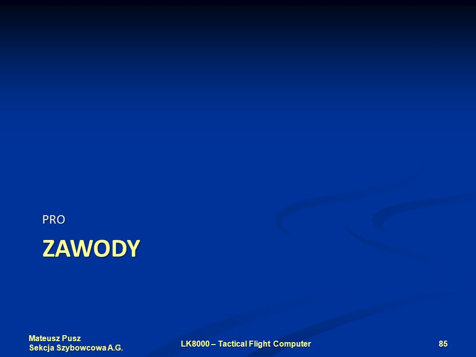 Mateusz Pusz Sekcja Szybowcowa A.G. ZAWODY PRO LK8000 – Tactical Flight Computer85