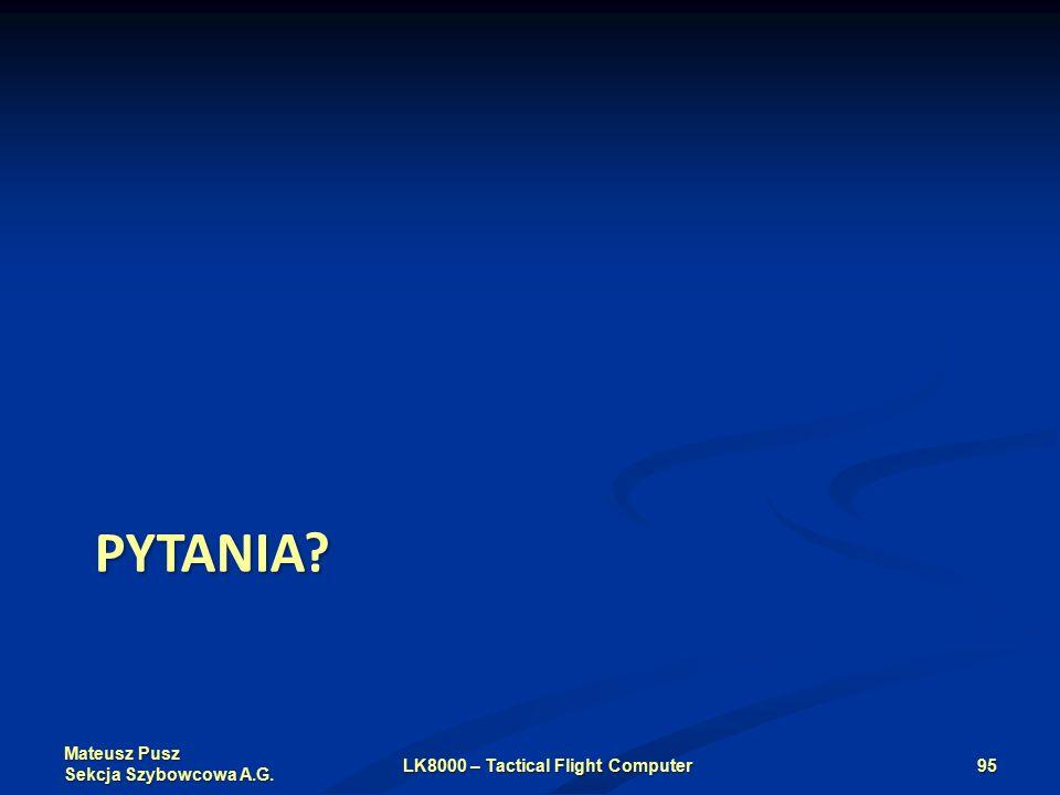 Mateusz Pusz Sekcja Szybowcowa A.G. PYTANIA LK8000 – Tactical Flight Computer95