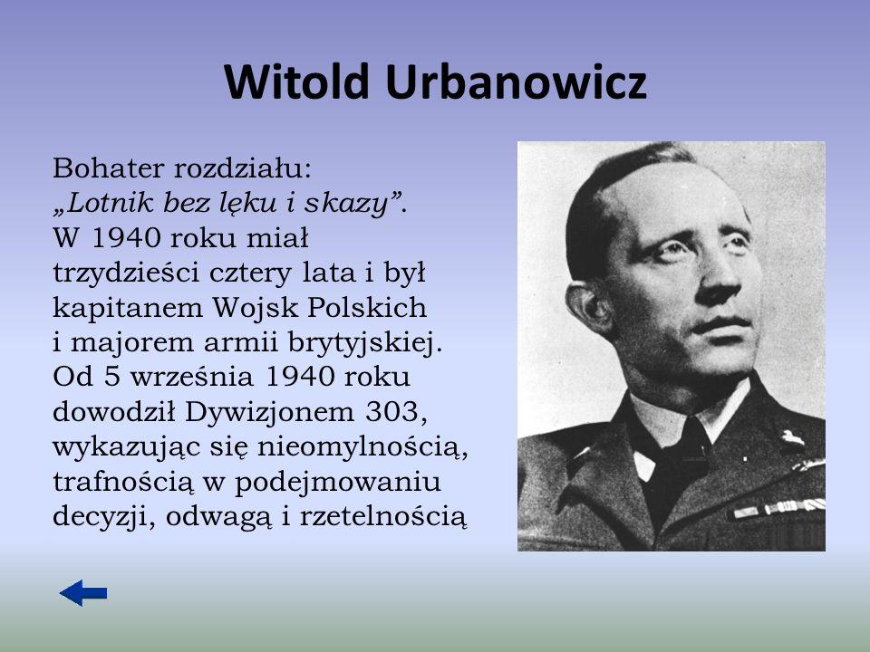 """Witold Urbanowicz Bohater rozdziału: """"Lotnik bez lęku i skazy ."""