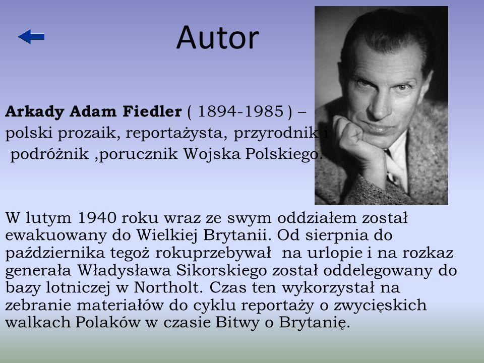 Autor Arkady Adam Fiedler ( 1894-1985 ) – polski prozaik, reportażysta, przyrodnik i podróżnik,porucznik Wojska Polskiego.
