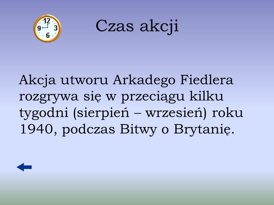 Czas akcji Akcja utworu Arkadego Fiedlera rozgrywa się w przeciągu kilku tygodni (sierpień – wrzesień) roku 1940, podczas Bitwy o Brytanię.