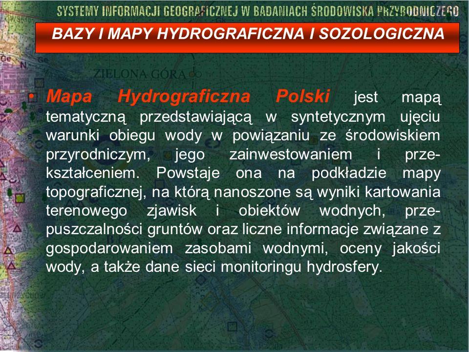 BAZY I MAPY HYDROGRAFICZNA I SOZOLOGICZNA Mapa Hydrograficzna Polski jest mapą tematyczną przedstawiającą w syntetycznym ujęciu warunki obiegu wody w