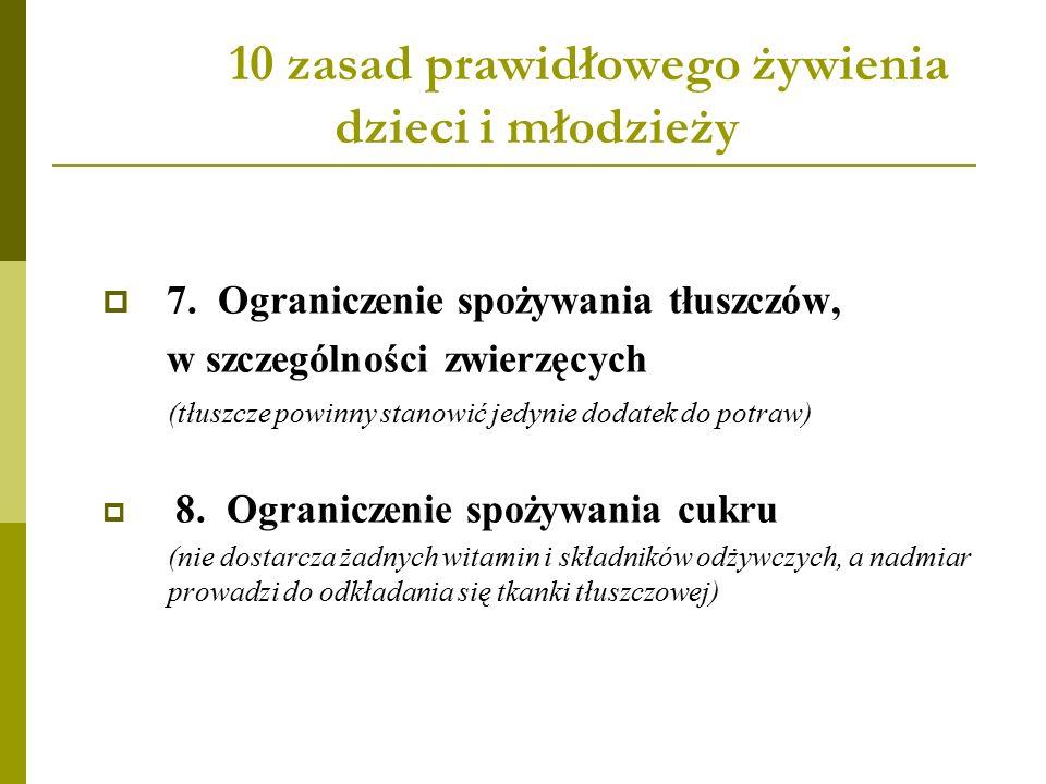 10 zasad prawidłowego żywienia dzieci i młodzieży  7.