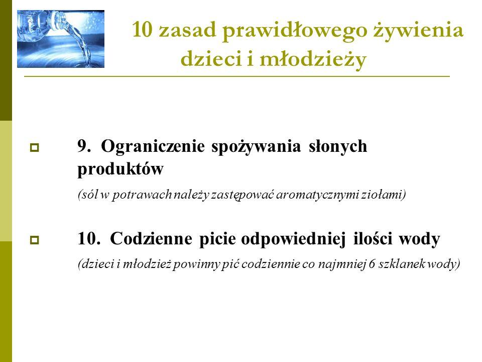 10 zasad prawidłowego żywienia dzieci i młodzieży  9.