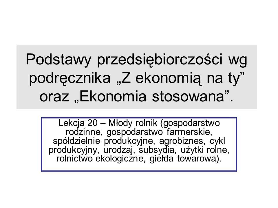 """Podstawy przedsiębiorczości wg podręcznika """"Z ekonomią na ty"""" oraz """"Ekonomia stosowana"""". Lekcja 20 – Młody rolnik (gospodarstwo rodzinne, gospodarstwo"""
