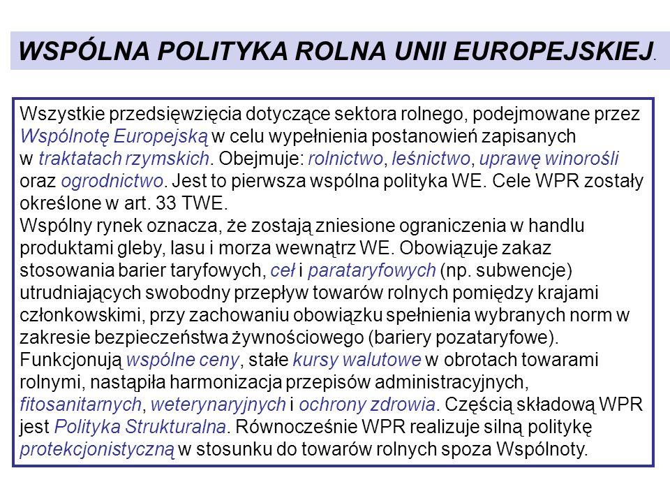 WSPÓLNA POLITYKA ROLNA UNII EUROPEJSKIEJ. Wszystkie przedsięwzięcia dotyczące sektora rolnego, podejmowane przez Wspólnotę Europejską w celu wypełnien
