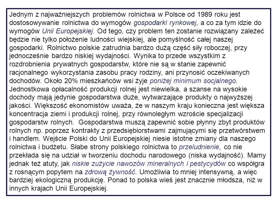 Jednym z najważniejszych problemów rolnictwa w Polsce od 1989 roku jest dostosowywanie rolnictwa do wymogów gospodarki rynkowej, a co za tym idzie do wymogów Unii Europejskiej.