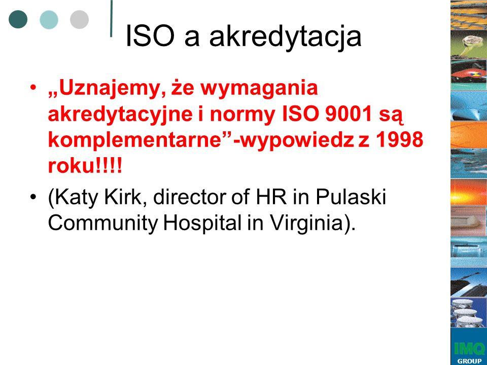"""GROUP ISO a akredytacja """"Uznajemy, że wymagania akredytacyjne i normy ISO 9001 są komplementarne -wypowiedz z 1998 roku!!!."""