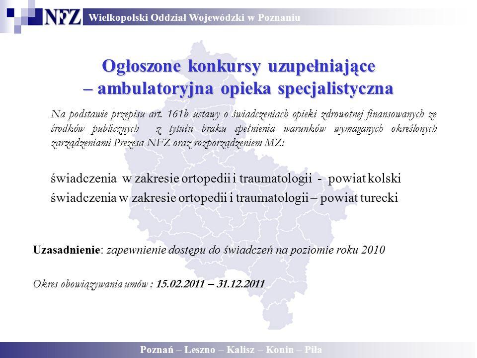 Wielkopolski Oddział Wojewódzki w Poznaniu Poznań – Leszno – Kalisz – Konin – Piła Ogłoszone konkursy uzupełniające – ambulatoryjna opieka specjalistyczna Na podstawie przepisu art.