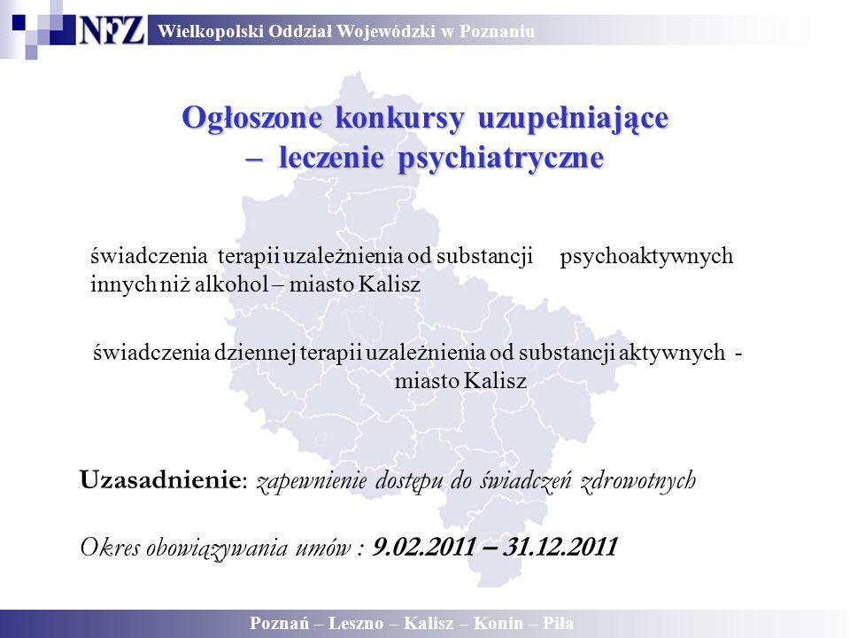 Wielkopolski Oddział Wojewódzki w Poznaniu Poznań – Leszno – Kalisz – Konin – Piła Ogłoszone konkursy uzupełniające – leczenie psychiatryczne świadcze