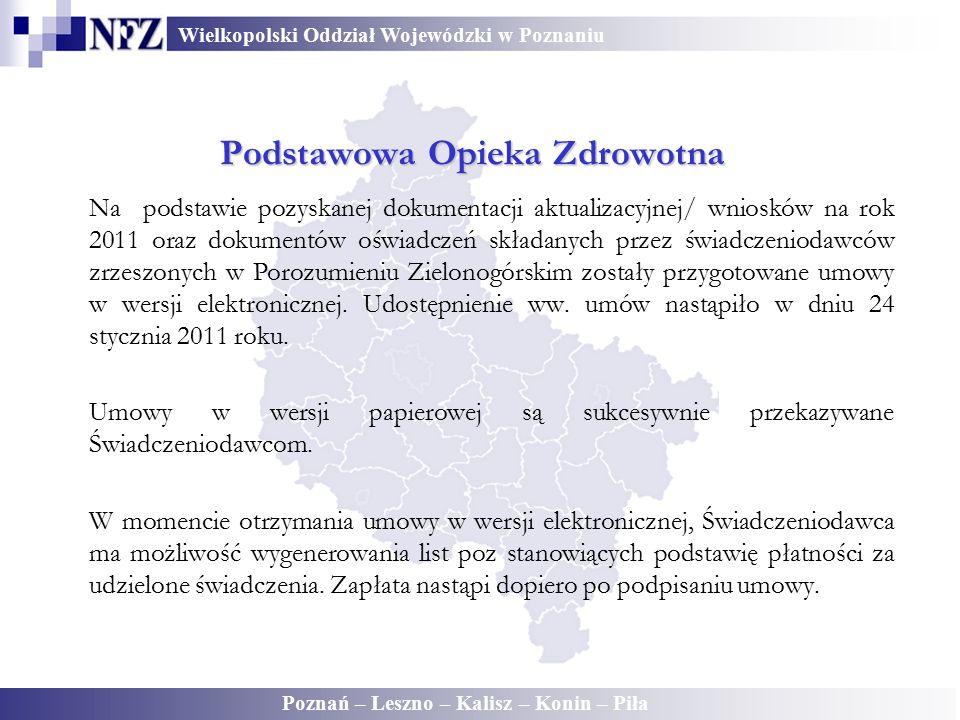 Wielkopolski Oddział Wojewódzki w Poznaniu Poznań – Leszno – Kalisz – Konin – Piła Podstawowa Opieka Zdrowotna Na podstawie pozyskanej dokumentacji aktualizacyjnej/ wniosków na rok 2011 oraz dokumentów oświadczeń składanych przez świadczeniodawców zrzeszonych w Porozumieniu Zielonogórskim zostały przygotowane umowy w wersji elektronicznej.