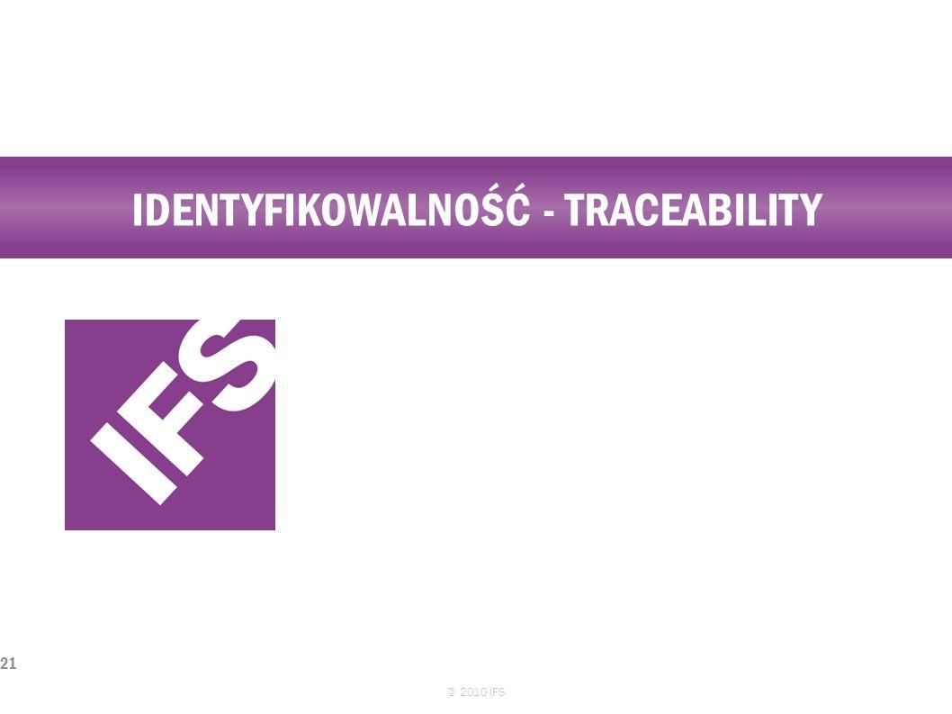 IDENTYFIKOWALNOŚĆ - TRACEABILITY © 2010 IFS 21