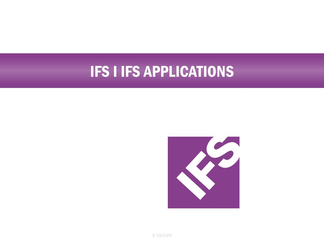 IFS I IFS APPLICATIONS © 2010 IFS