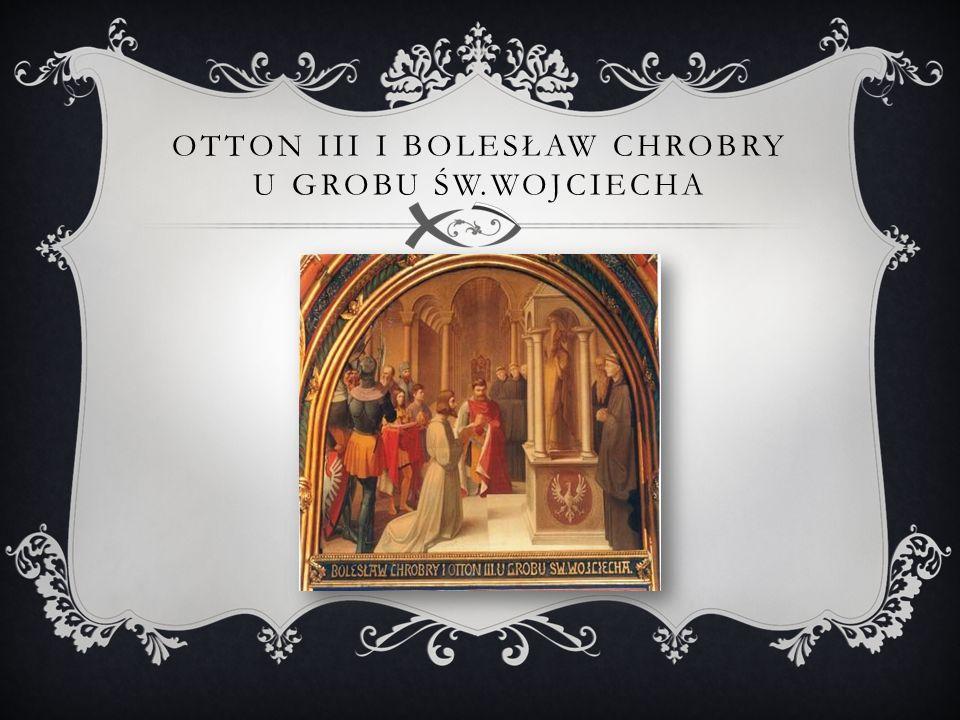 OTTON III I BOLESŁAW CHROBRY U GROBU ŚW.WOJCIECHA