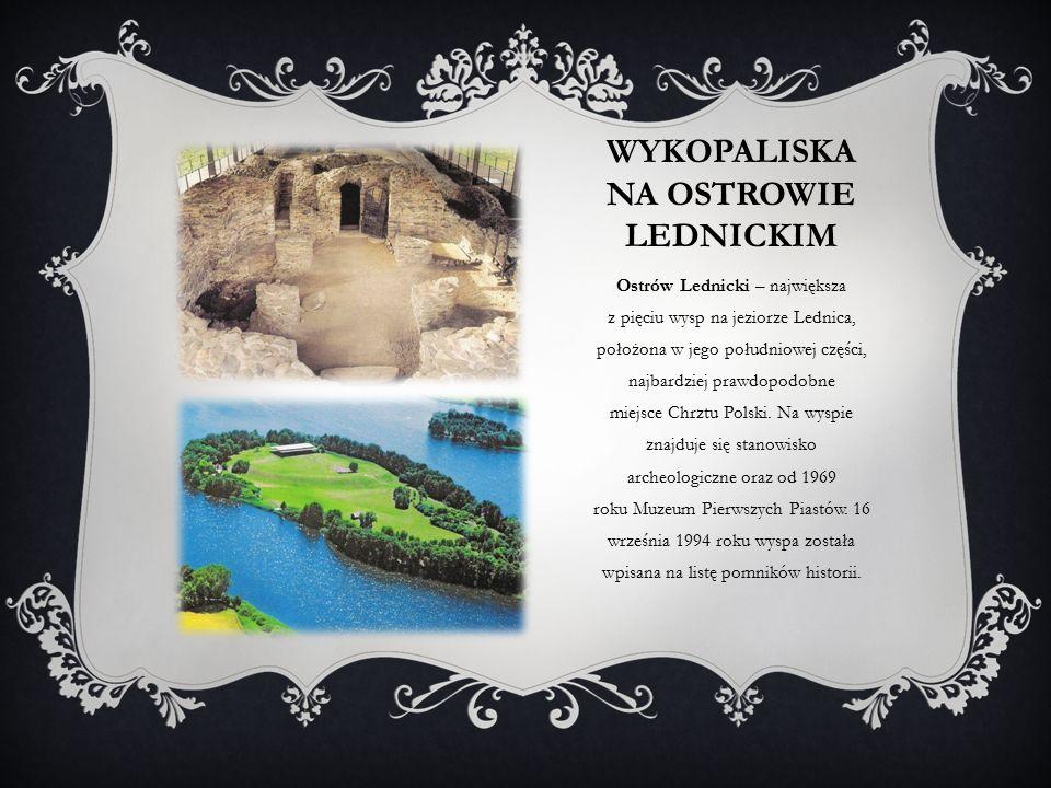 WYKOPALISKA NA OSTROWIE LEDNICKIM Ostrów Lednicki – największa z pięciu wysp na jeziorze Lednica, położona w jego południowej części, najbardziej prawdopodobne miejsce Chrztu Polski.