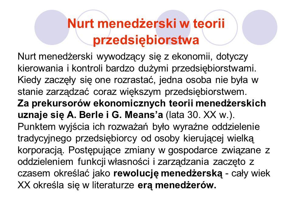 Nurt menedżerski w teorii przedsiębiorstwa Nurt menedżerski wywodzący się z ekonomii, dotyczy kierowania i kontroli bardzo dużymi przedsiębiorstwami.