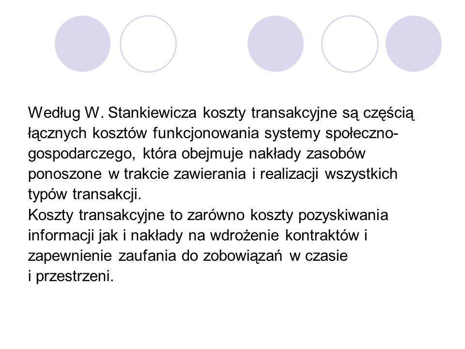Według W. Stankiewicza koszty transakcyjne są częścią łącznych kosztów funkcjonowania systemy społeczno- gospodarczego, która obejmuje nakłady zasobów