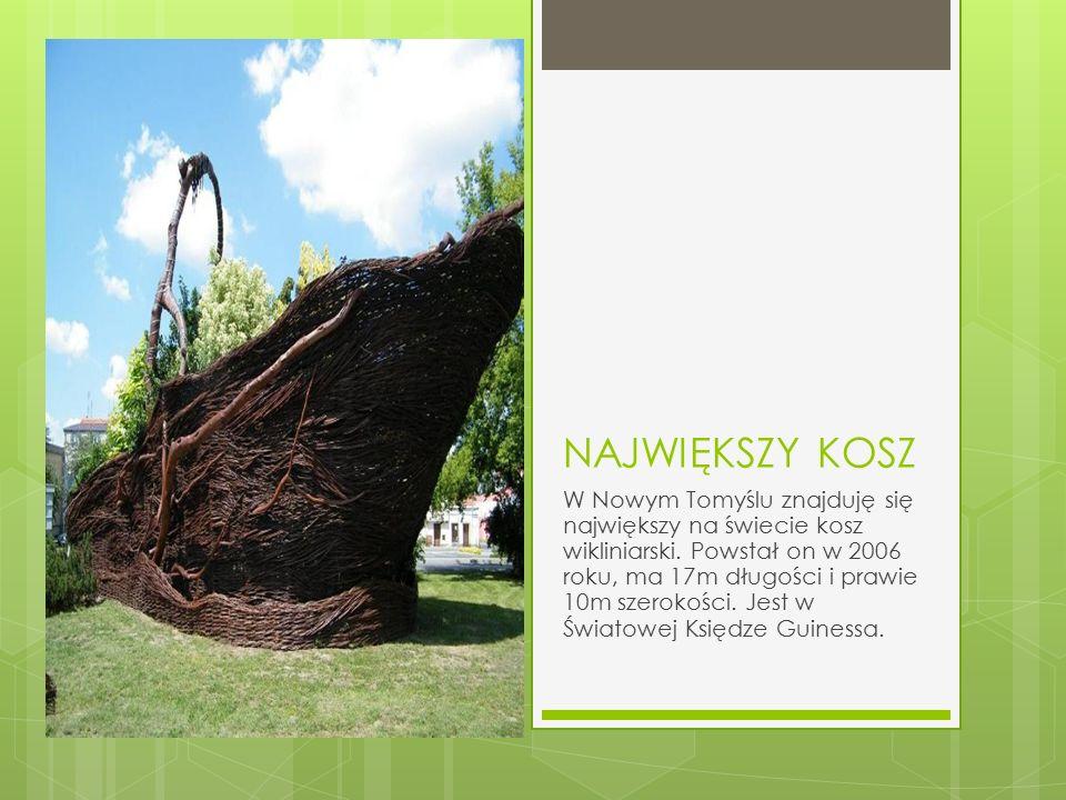 NAJWIĘKSZY KOSZ W Nowym Tomyślu znajduję się największy na świecie kosz wikliniarski. Powstał on w 2006 roku, ma 17m długości i prawie 10m szerokości.