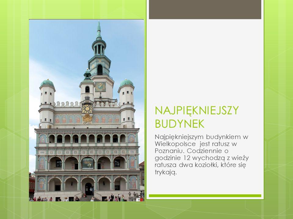 NAJPIĘKNIEJSZY BUDYNEK Najpiękniejszym budynkiem w Wielkopolsce jest ratusz w Poznaniu.