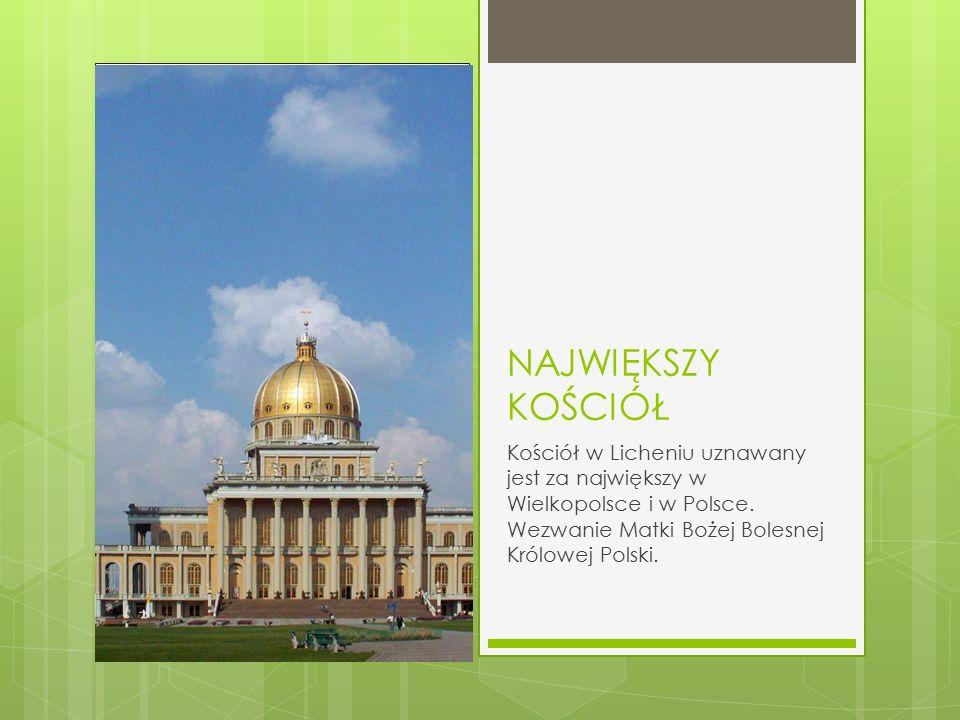 NAJWIĘKSZY KOŚCIÓŁ Kościół w Licheniu uznawany jest za największy w Wielkopolsce i w Polsce. Wezwanie Matki Bożej Bolesnej Królowej Polski.