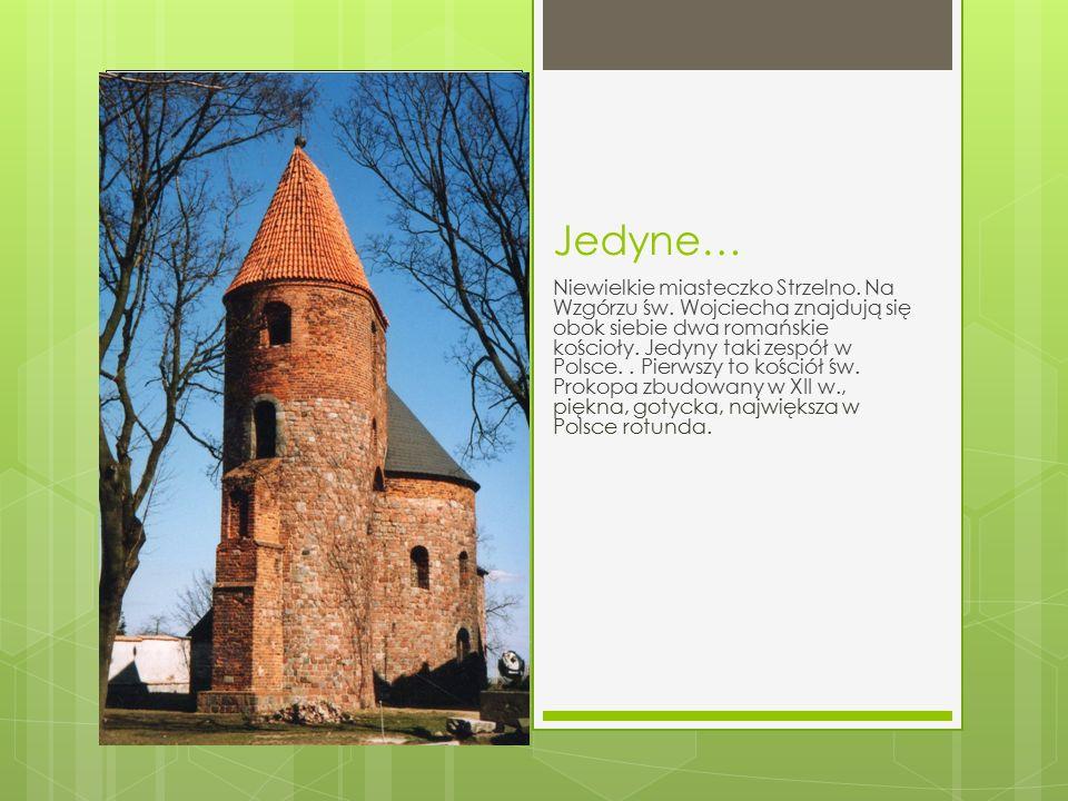 Jedyne… Niewielkie miasteczko Strzelno. Na Wzgórzu św. Wojciecha znajdują się obok siebie dwa romańskie kościoły. Jedyny taki zespół w Polsce.. Pierws