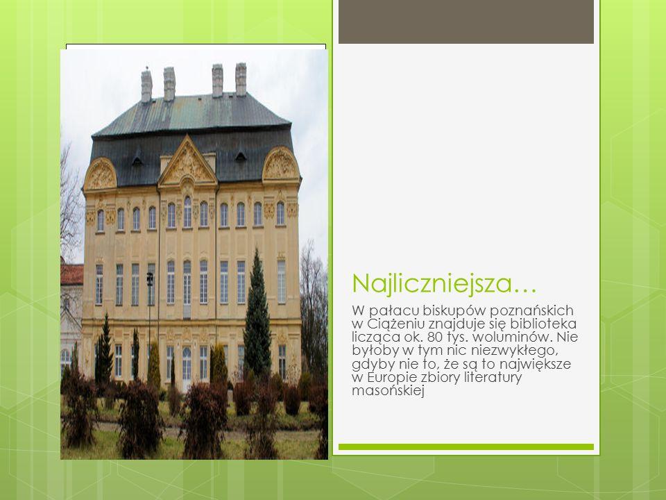 Najliczniejsza… W pałacu biskupów poznańskich w Ciążeniu znajduje się biblioteka licząca ok. 80 tys. woluminów. Nie byłoby w tym nic niezwykłego, gdyb