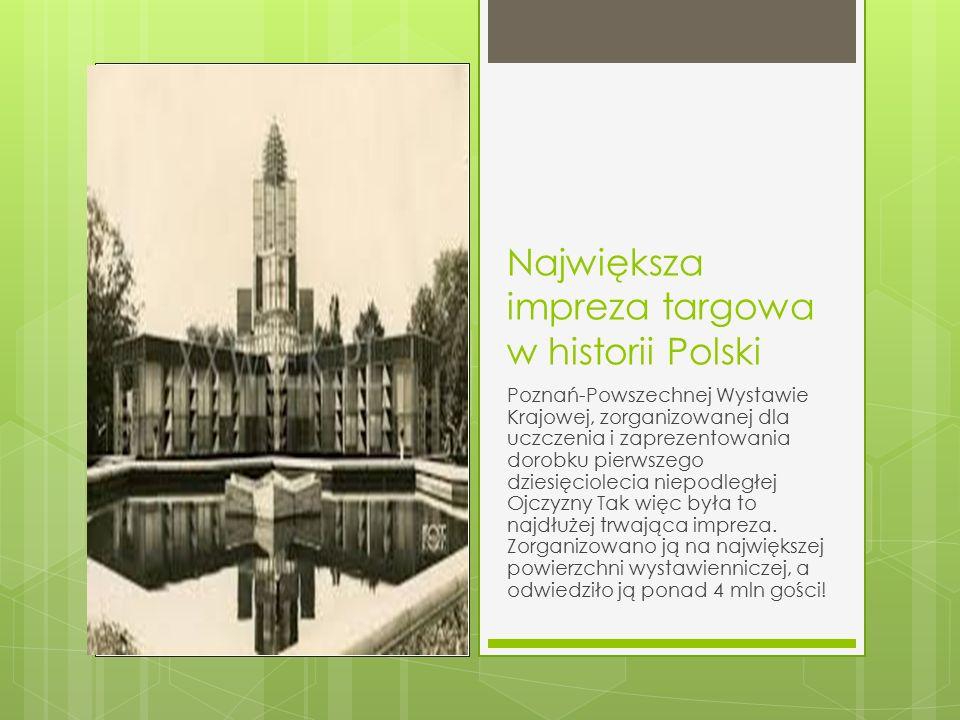 Największa impreza targowa w historii Polski Poznań-Powszechnej Wystawie Krajowej, zorganizowanej dla uczczenia i zaprezentowania dorobku pierwszego dziesięciolecia niepodległej Ojczyzny Tak więc była to najdłużej trwająca impreza.