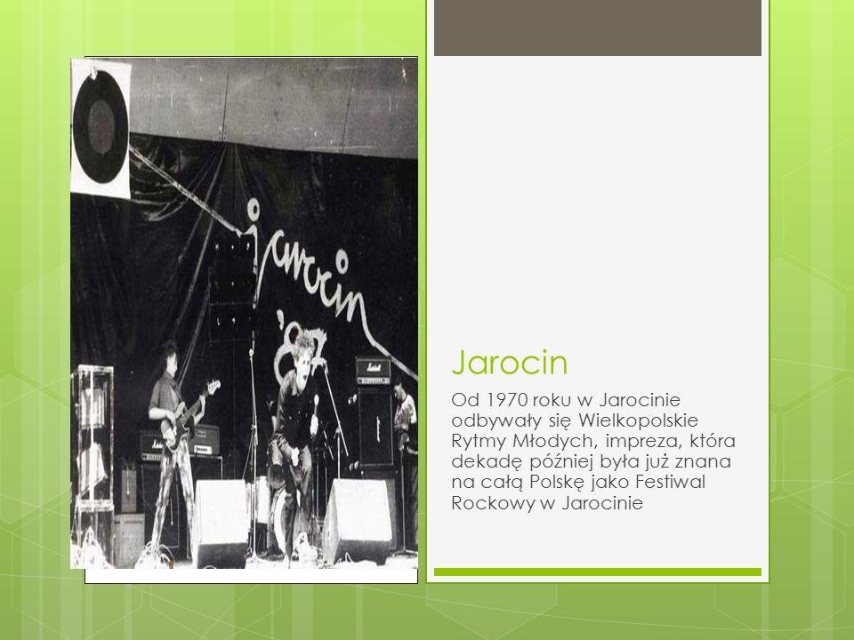 Jarocin Od 1970 roku w Jarocinie odbywały się Wielkopolskie Rytmy Młodych, impreza, która dekadę później była już znana na całą Polskę jako Festiwal Rockowy w Jarocinie