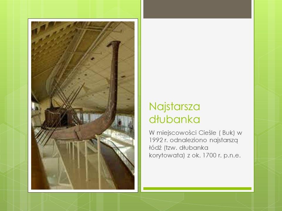 Najstarsza dłubanka W miejscowości Cieśle ( Buk) w 1992 r. odnaleziono najstarszą łódź (tzw. dłubanka korytowata) z ok. 1700 r. p.n.e.