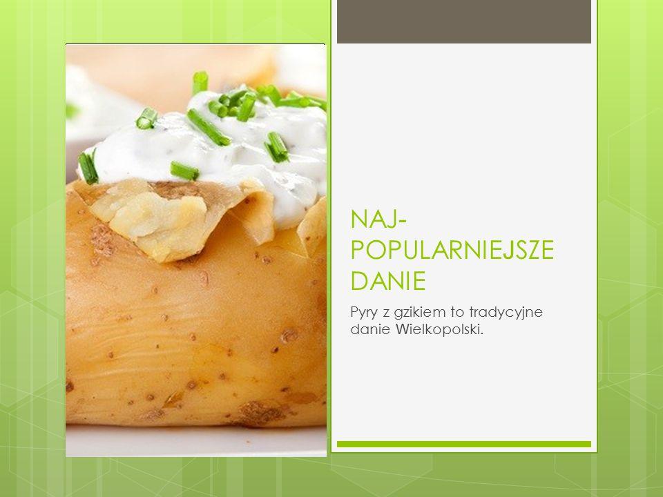 NAJ - POPULARNIE J SZE DANIE Pyry z gzikiem to tradycyjne danie W ielkopolski.