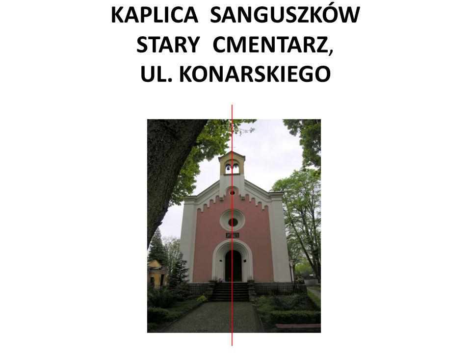 KAPLICA SANGUSZKÓW STARY CMENTARZ, UL. KONARSKIEGO