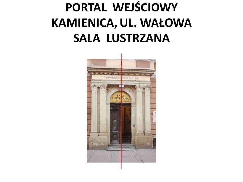 PORTAL WEJŚCIOWY KAMIENICA, UL. WAŁOWA SALA LUSTRZANA