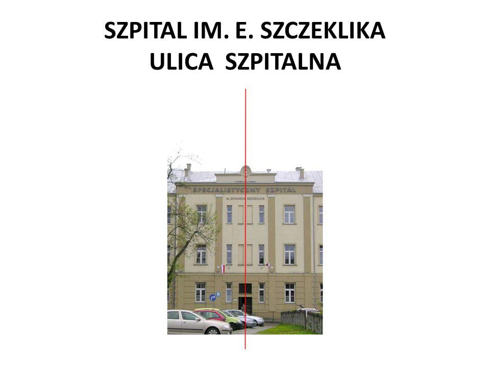 SZPITAL IM. E. SZCZEKLIKA ULICA SZPITALNA